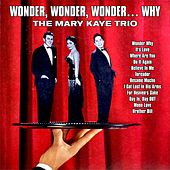 Wonder, Wonder, Wonder… Why de The Mary Kaye Trio