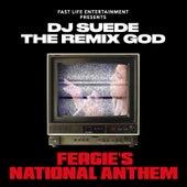 Fergie's National Anthem by DJ Suede The Remix God