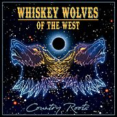 Country Roots by Whiskey Wolves of the West