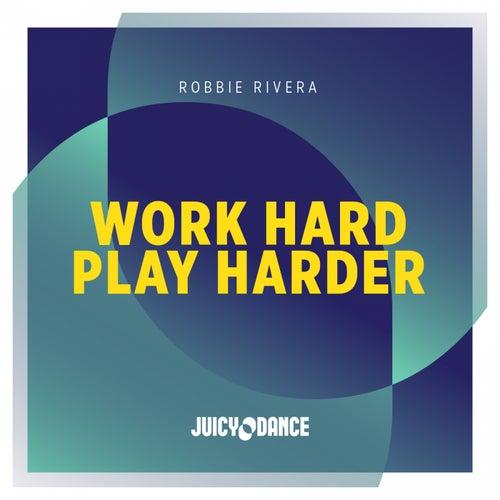 Work Hard Play Harder by Robbie Rivera