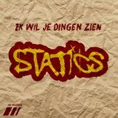 Ik wil je dingen zien by The Statics