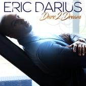 Dare 2 Dream by Eric Darius