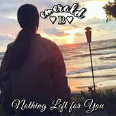 Nothing Left for You von Emerald B.