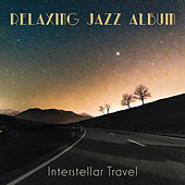 Relaxing Jazz Album (Interstellar Travel) di Various Artists