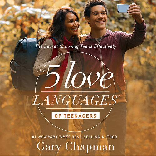The 5 Love Languages of Teenagers - The Secret to Loving Teens Effectively by Gary Chapman