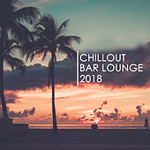Chillout Bar Lounge 2018 by Various Artists