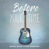 Before Your Time (Original Motion Picture Soundtrack) von Various Artists