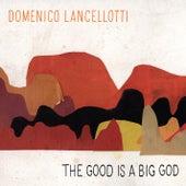 The Good is a Big God von Domenico Lancellotti