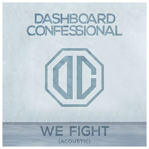 We Fight (Acoustic) by Dashboard Confessional