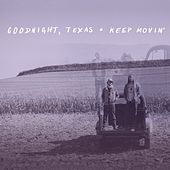 Keep Movin' by Goodnight, Texas