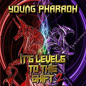 Its Levels to This Shift 2 di Young Pharaoh