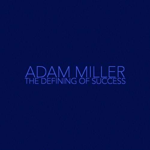 The Defining of Success by Adam Miller