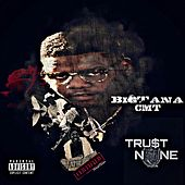 Trust None by BigTanaCMT