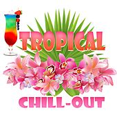 Tropical Chill-Out by Various Artists