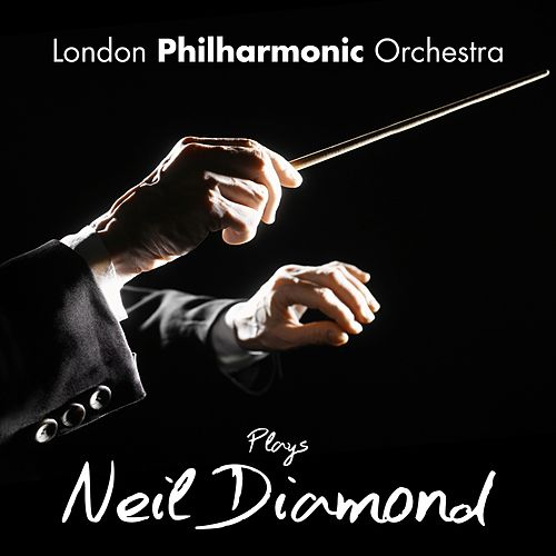 The London Philharmonic Orchestra Plays Neil Diamond by London Philharmonic Orchestra