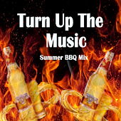 Turn Up The Music: Summer BBQ Mix by Various Artists