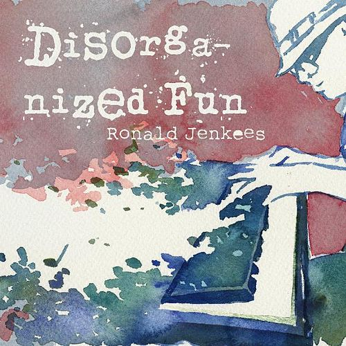Disorganized Fun by Ronald Jenkees