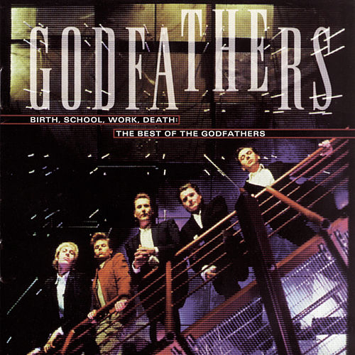 Birth, School, Work, Death: The Best of the Godfathers by The Godfathers