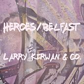 Heroes / Belfast by Larry Kirwan