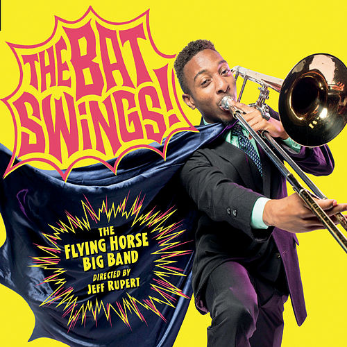 The Bat Swings! by Flying Horse Big Band