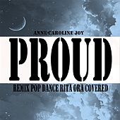 Proud (Remix Pop Dance Rita Ora Covered) von Anne-Caroline Joy