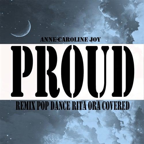 Proud (Remix Pop Dance Rita Ora Covered) van Anne-Caroline Joy