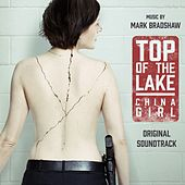 Top of the Lake: China Girl (Original Soundtrack) by Mark Bradshaw