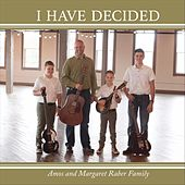 I Have Decided by Amos & Margaret Raber Family