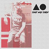 That Was Then by AO