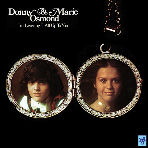 I'm Leaving It All Up To You by Donny & Marie Osmond