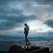 Make Up Your Mind (The Remixes) by Kev