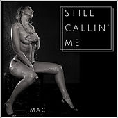 Still Callin Me by Mac
