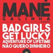 Bad Girls / Get Lucky / Adventure of Lifetime / Não Quero Dinheiro (Só Quero) de Mané Galinha