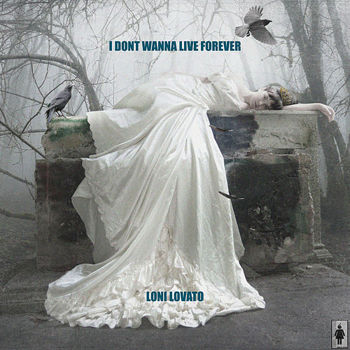 I Don't Wanna Live Forever by Loni Lovato