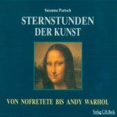 Sternstunden der Kunst (Von Nofretete bis Andy Warhol) von Susanna Partsch