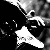 Goods Time by Worship Together