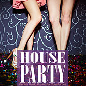 House Party: Perfect Music Playlist for your Parties by Various Artists