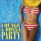 Lounge & Bossa Party: Perfect Music Playlist for your Parties by Various Artists