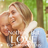Nothing But Love For Mother's Day de Various Artists