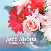 Jazz Mama: Mother's Day Mix de Various Artists