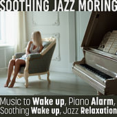 Soothing Jazz Moring (Music to Wake up, Piano Alarm, Soothing Wake up, Jazz Relaxation) de Various Artists