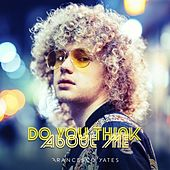 Do You Think About Me by Francesco Yates