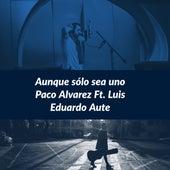 Aunque Sólo Sea Uno by Paco Álvarez