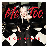 Me Too by Tiggi Hawke