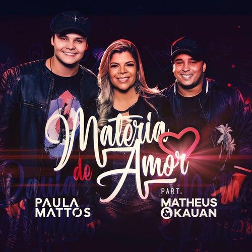 Matéria de amor (Participação especial de Matheus & Kauan) de Paula Mattos