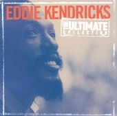 The Ultimate Collection:  Eddie Kendricks by Eddie Kendricks