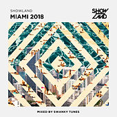 Showland - Miami 2018 (Mixed by Swanky Tunes) de Various Artists