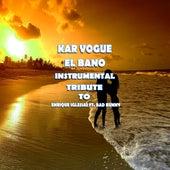 El Bano (Special Instrumental Versions [Tribute To Enrique Iglesias Ft. Bad Bunny]) de Kar Vogue