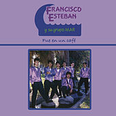 Francisco Esteban y Su Grupo Mar (Fue en un Café) by Francisco Esteban y Su Grupo Mar