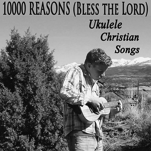 10000 Reasons (Bless the Lord) - Ukulele Christian Songs by The O'Neill Brothers Group